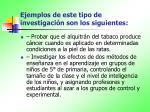ejemplos de este tipo de investigaci n son los siguientes