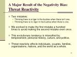 a major result of the negativity bias threat reactivity