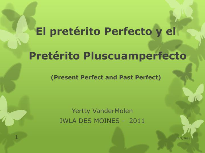 El pret rito perfecto y el pret rito pluscuamperfecto present perfect and past perfect