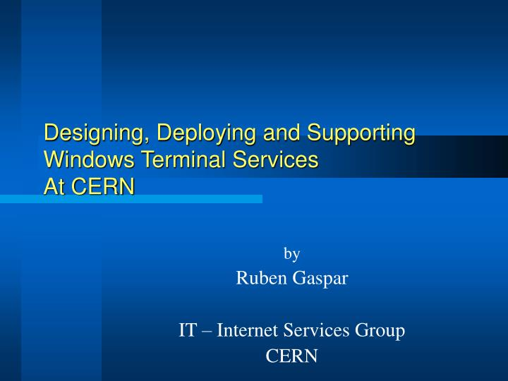 Designing deploying and supporting windows terminal services at cern