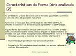 caracter sticas da forma divisionalizada 2