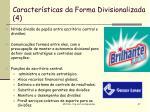 caracter sticas da forma divisionalizada 4