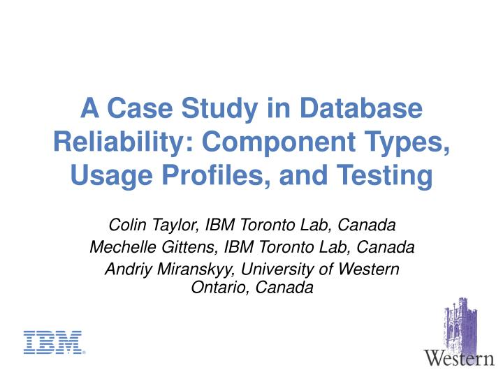a case study in database reliability component types usage profiles and testing n.