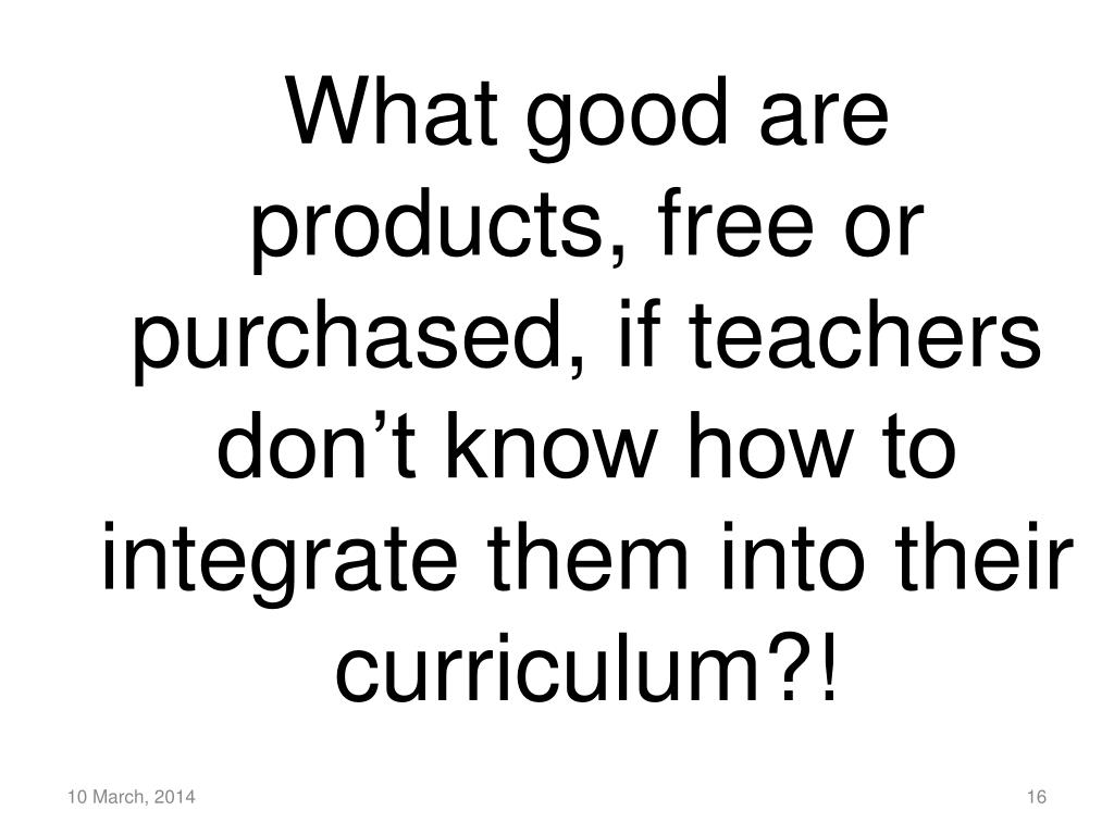 What good are products, free or purchased, if teachers don't know how to integrate them into their curriculum?!