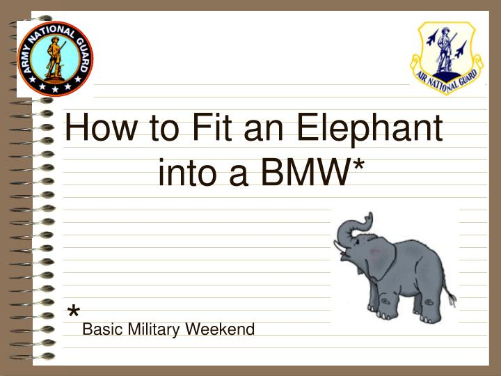 How to fit an elephant into a bmw basic military weekend