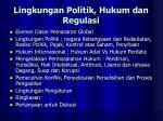 lingkungan politik hukum dan regulasi