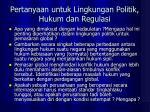 pertanyaan untuk lingkungan politik hukum dan regulasi