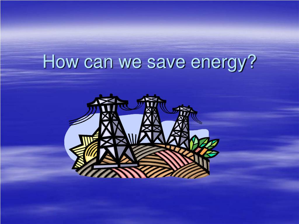 how can we save energy l.