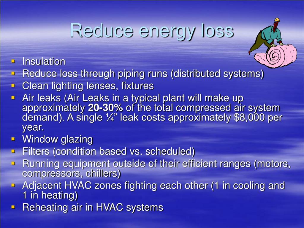 Reduce energy loss