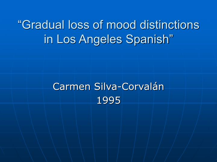 gradual loss of mood distinctions in los angeles spanish n.