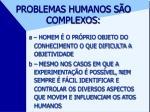 problemas humanos s o complexos