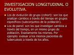 investigacion longitudinal o evolutiva