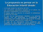 la propuesta es pensar en la educaci n infantil desde