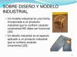 sobre dise o y modelo industrial