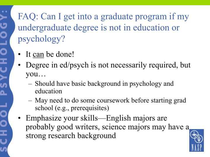 FAQ: Can I get into a graduate program if my undergraduate degree is not in education or psychology?