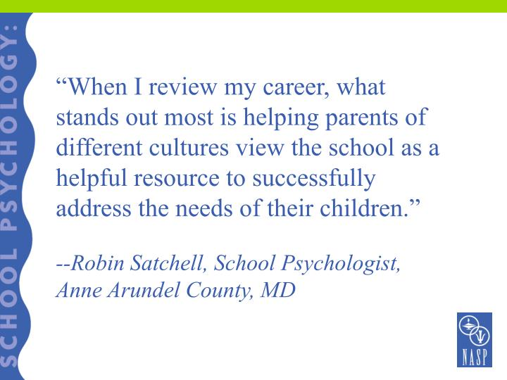 """""""When I review my career, what stands out most is helping parents of different cultures view the school as a helpful resource to successfully address the needs of their children."""""""