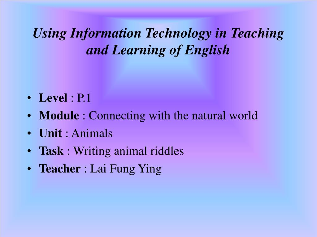 using information technology in teaching and learning of english l.