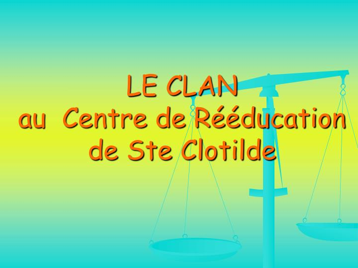le clan au centre de r ducation de ste clotilde n.