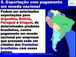 5 exporta o com pagamento em moeda nacional