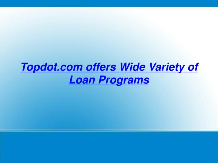 Topdot.com offers Wide Variety of Loan Programs