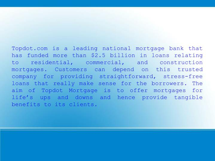 Topdot.com is a leading national mortgage bank that has funded more than $2.5 billion in loans relat...