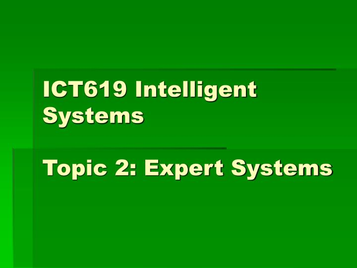 ict619 intelligent systems topic 2 expert systems n.