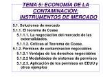 tema 5 econom a de la contaminaci n instrumentos de mercado