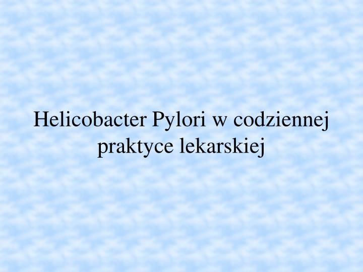 helicobacter pylori w codziennej praktyce lekarskiej n.