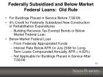 federally subsidized and below market federal loans old rule