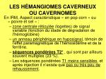 les h mangiomes caverneux ou cavernomes1