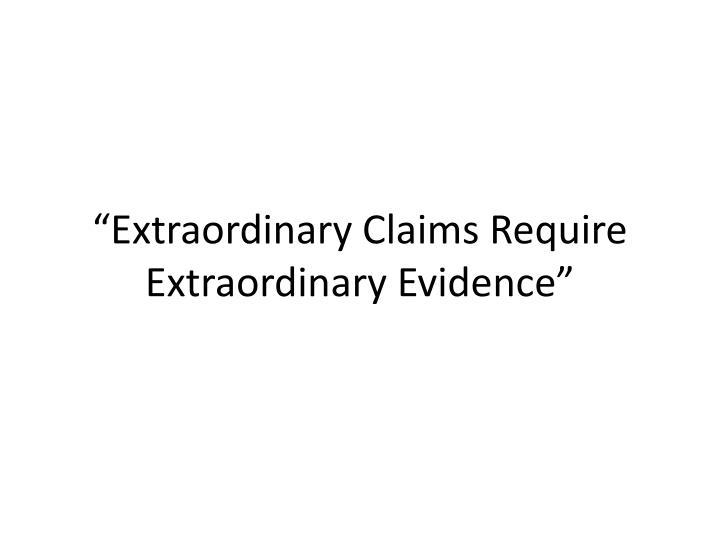"""Extraordinary Claims Require Extraordinary Evidence"""