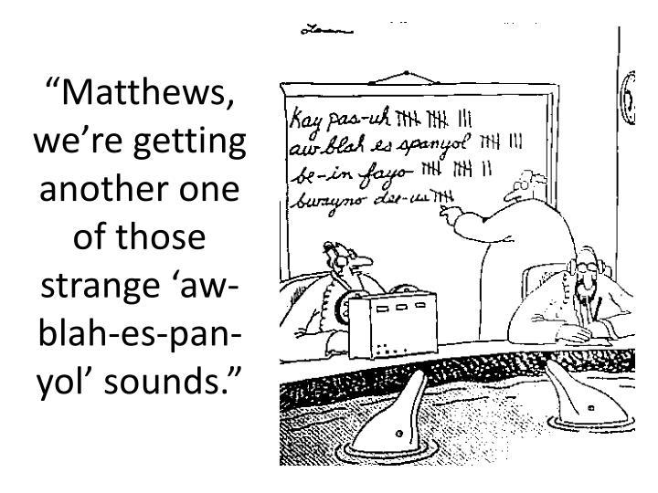 Matthews we re getting another one of those strange aw blah es pan yol sounds