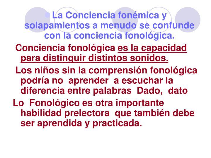 La Conciencia fonémica y solapamientos a menudo se confunde con la conciencia fonológica.