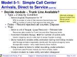 model 5 1 simple call center arrivals direct to service cont d