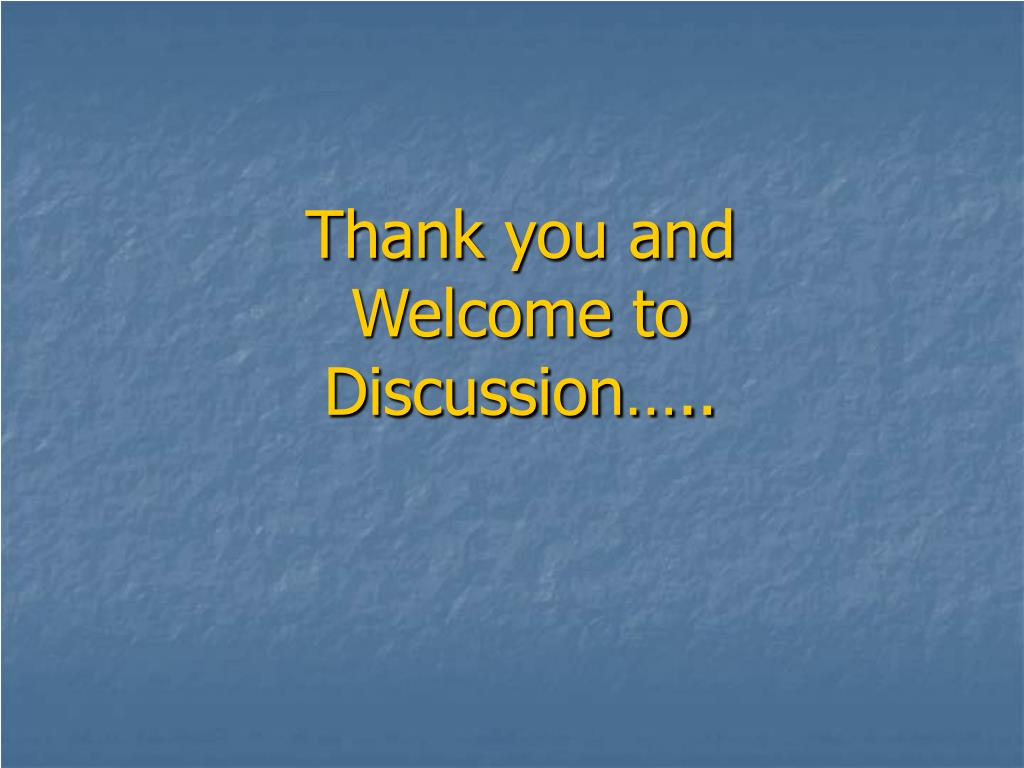 Thank you and Welcome to Discussion…..