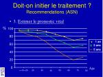 doit on initier le traitement recommendations asn3
