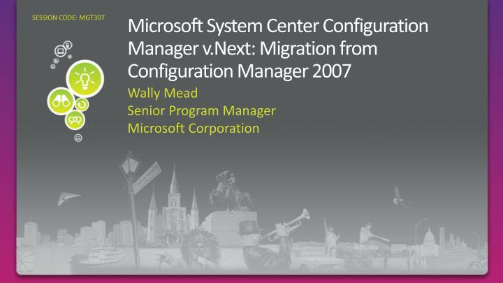 microsoft system center configuration manager v next migration from configuration manager 2007 n.