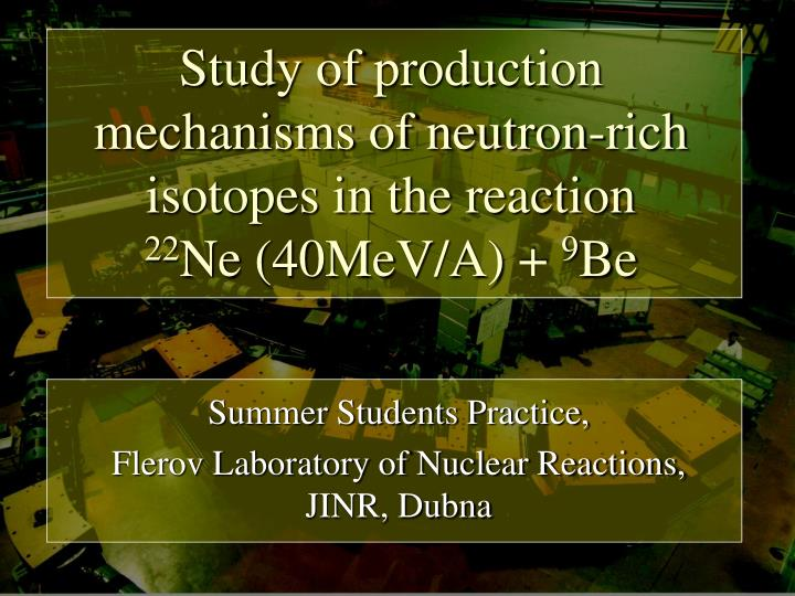 study of production mechanisms of neutron rich isotopes in the reaction 22 ne 40mev a 9 be n.