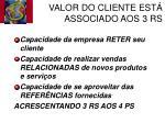 valor do cliente est associado aos 3 rs