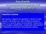 peculiarit anatomico fisiologiche del paziente pediatrico4
