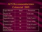 acs recommendaciones colorectal 2005