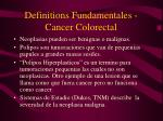 definitions fundamentales cancer colorectal
