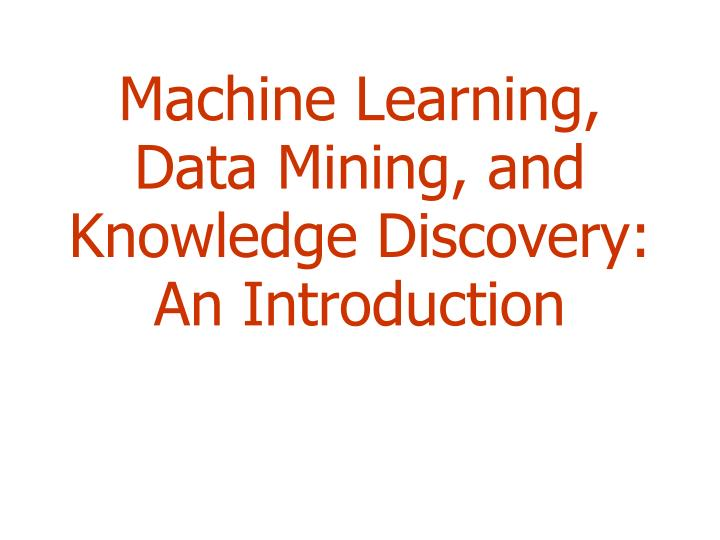 machine learning data mining and knowledge discovery an introduction n.