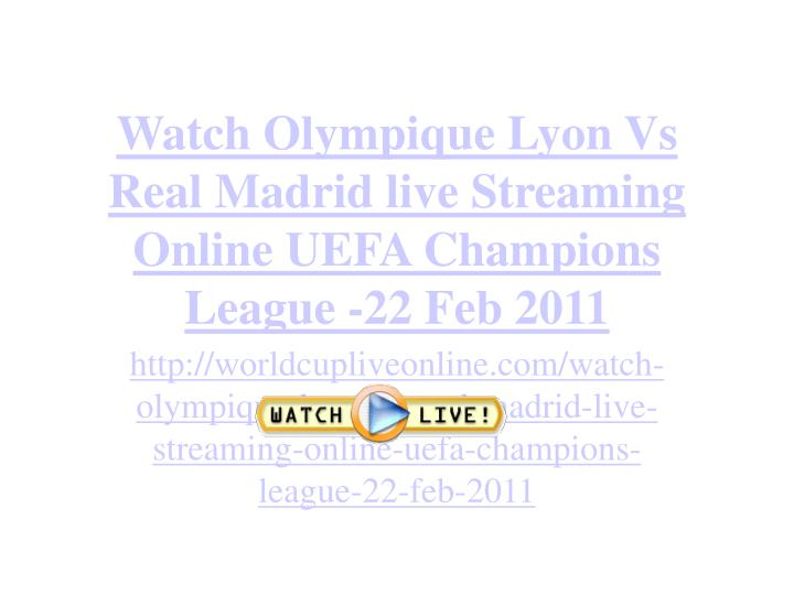 Watch olympique lyon vs real madrid live streaming online uefa champions league 22 feb 2011