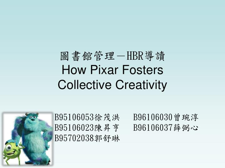 hbr how pixar fosters collective creativity n.