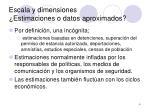 escala y dimensiones estimaciones o datos aproximados
