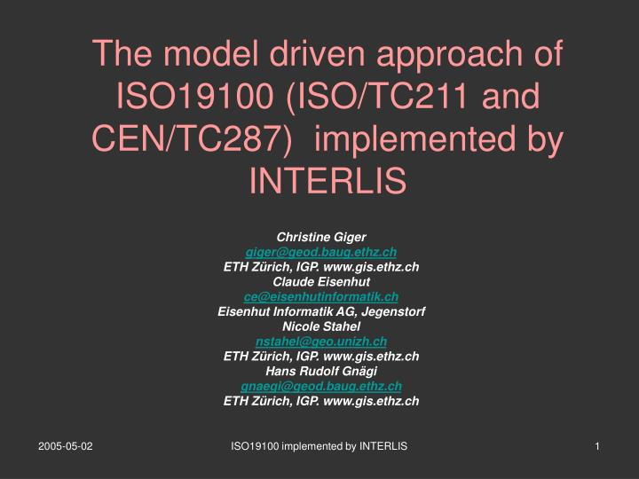 the model driven approach of iso19100 iso tc211 and cen tc287 implemented by interlis n.