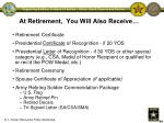 at retirement you will also receive
