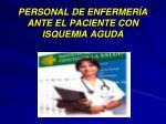 personal de enfermer a ante el paciente con isquemia aguda