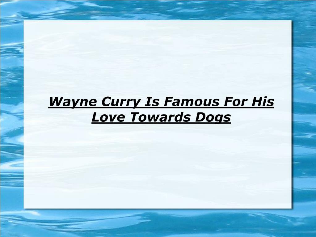 wayne curry is famous for his love towards dogs l.